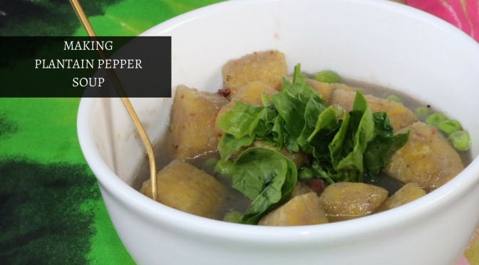 Food Video : Making Plantain Pepper Soup